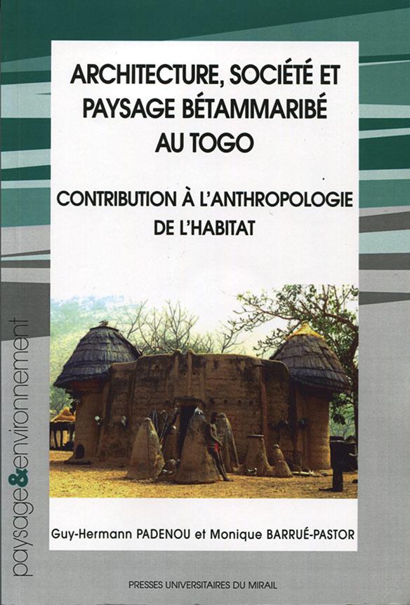 PADENOU, G.-H., BARRUE-PASTOR, M. 2006. Architecture, société et paysage Bétammaribé au Togo : contribution à l'anthropologie de l'habitat.